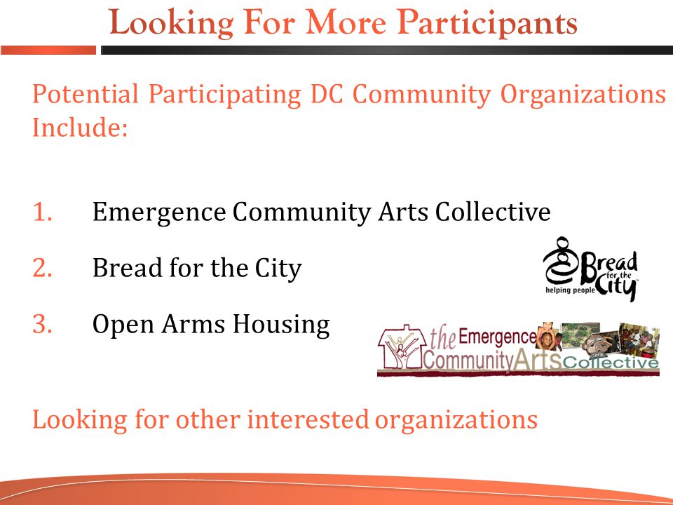 Potential Participating DC Community Organizations Include: 1.Emergence Community Arts Collective 2.Bread for the City 3.Open Arms Housing Looking for other interested organizations