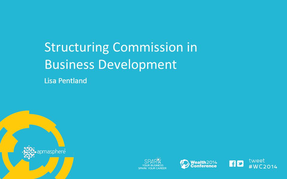 Structuring Commission in Business Development Lisa Pentland