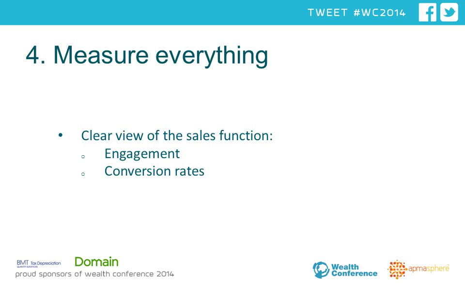 Clear view of the sales function: o Engagement o Conversion rates 4. Measure everything