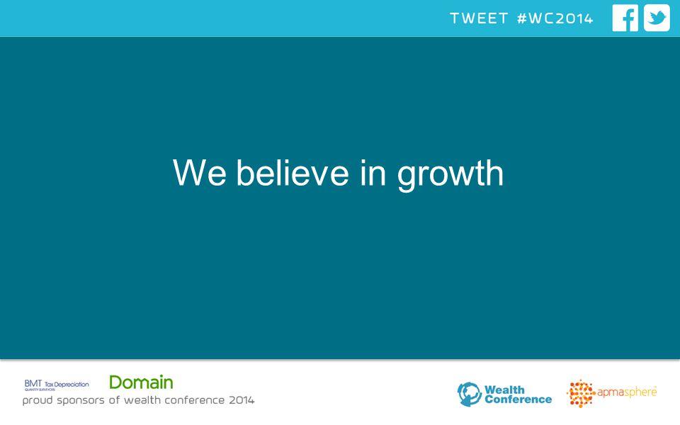 We believe in growth