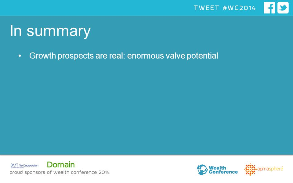 In summary Growth prospects are real: enormous valve potential