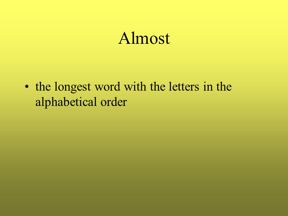 Almost the longest word with the letters in the alphabetical order