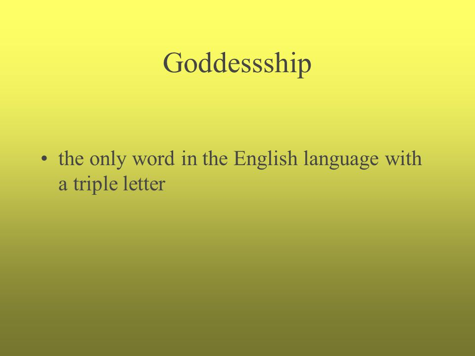 Goddessship the only word in the English language with a triple letter