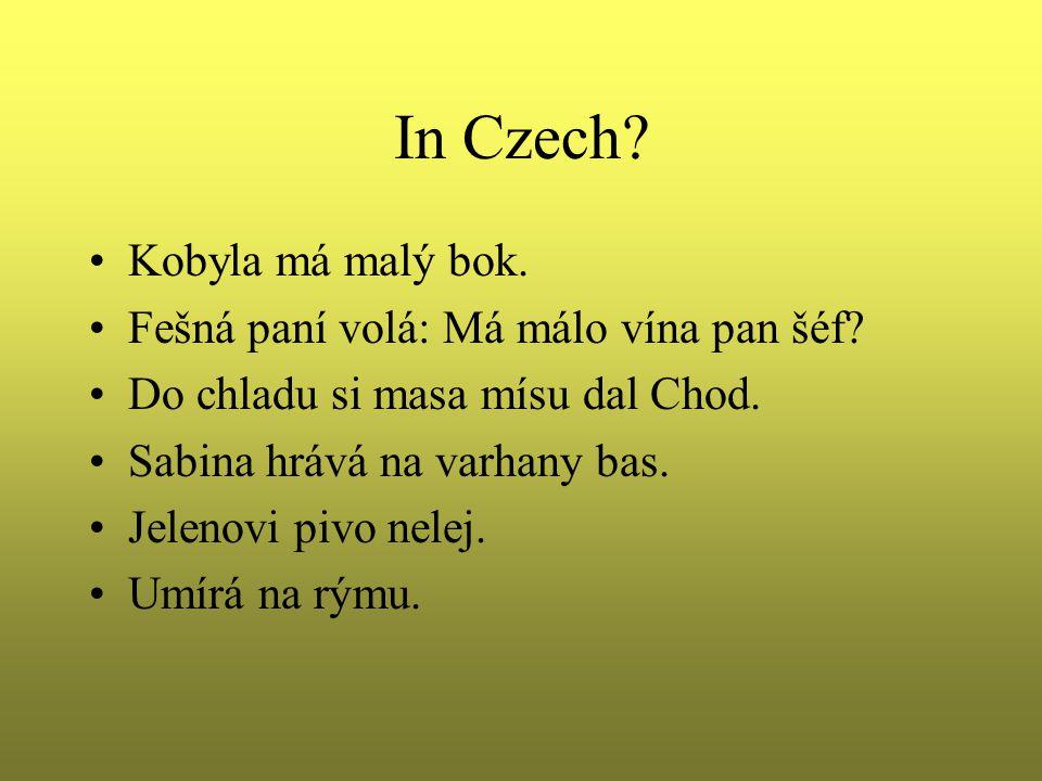 In Czech. Kobyla má malý bok. Fešná paní volá: Má málo vína pan šéf.