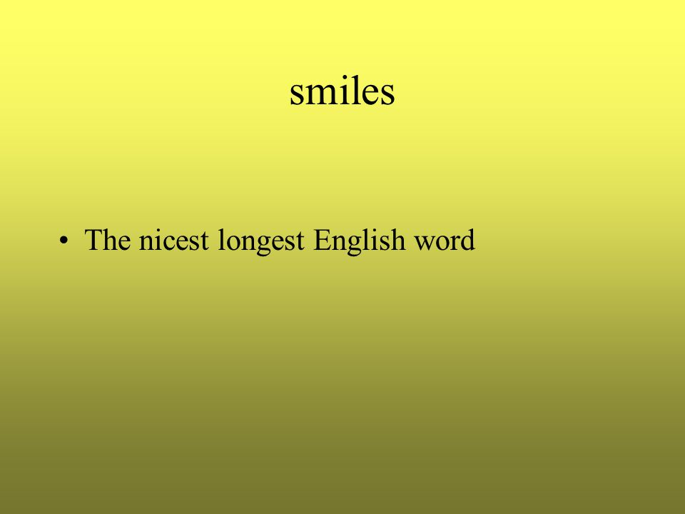 smiles The nicest longest English word