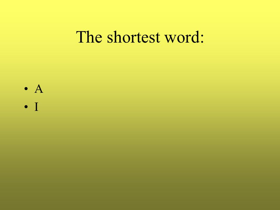 The shortest word: A I