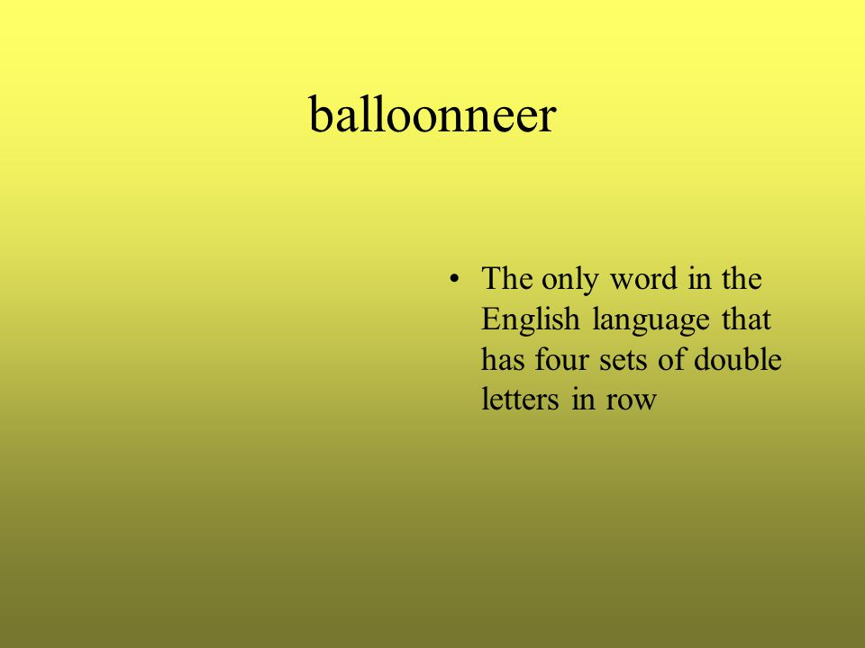 balloonneer The only word in the English language that has four sets of double letters in row