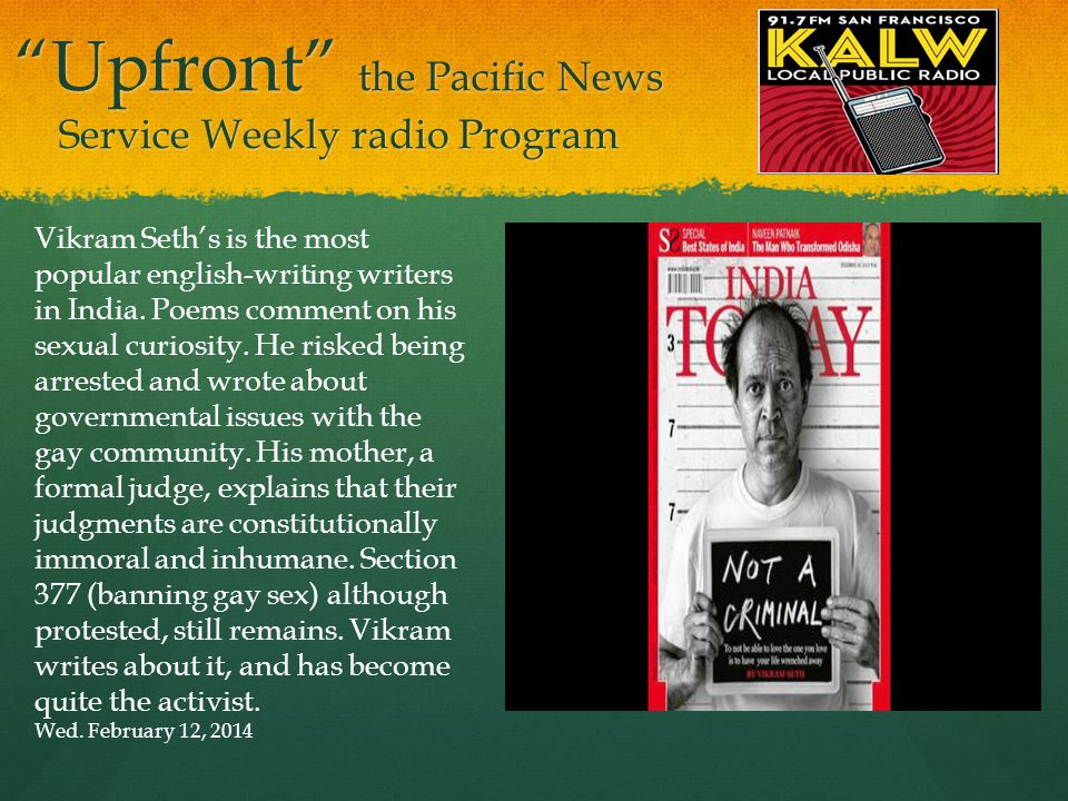Upfront the Pacific News Service Weekly radio Program Vikram Seth's is the most popular english-writing writers in India.