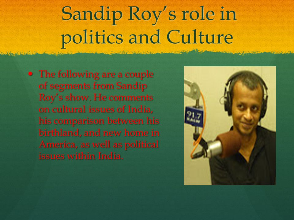 Sandip Roy's role in politics and Culture Sandip Roy's role in politics and Culture The following are a couple of segments from Sandip Roy's show.