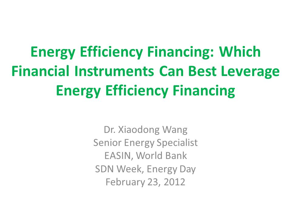 Energy Efficiency Financing: Which Financial Instruments Can Best Leverage Energy Efficiency Financing Dr.