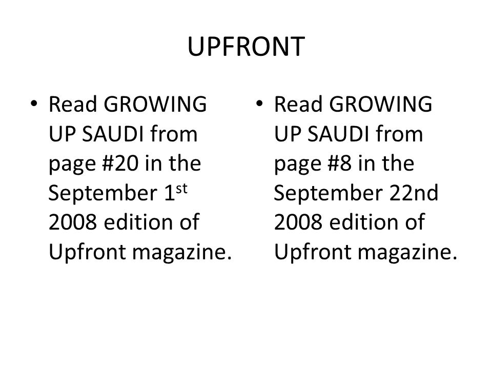 UPFRONT Read GROWING UP SAUDI from page #20 in the September 1 st 2008 edition of Upfront magazine.