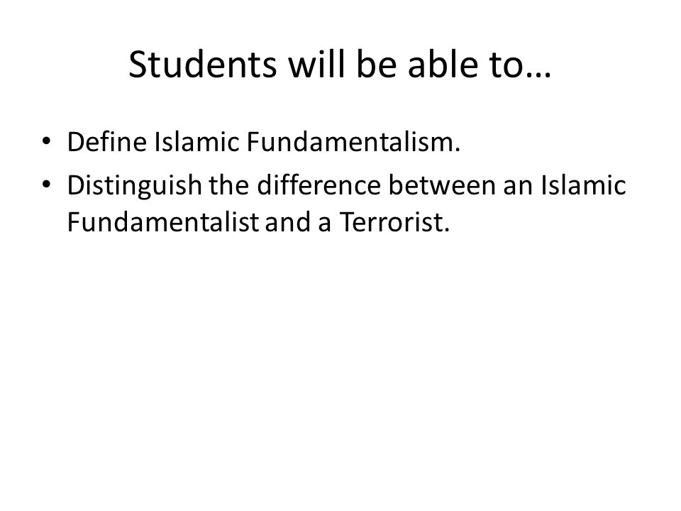 Students will be able to… Define Islamic Fundamentalism.