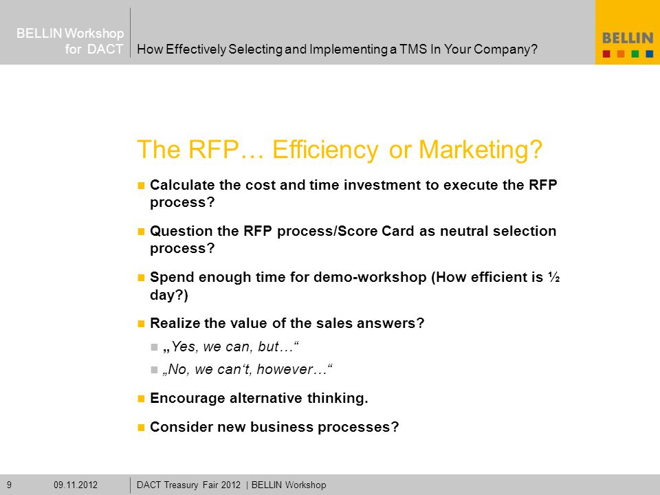 BELLIN Workshop for DACT The RFP… Efficiency or Marketing? Calculate the cost and time investment to execute the RFP process? Question the RFP process