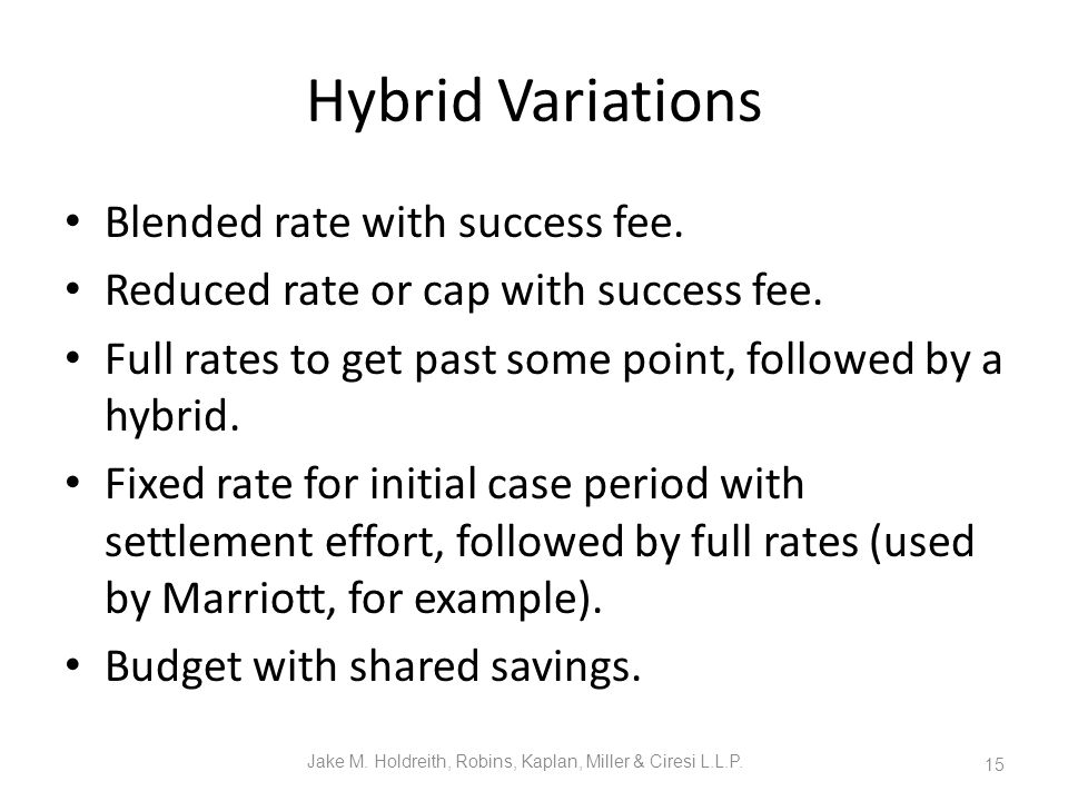 Hybrid Variations Blended rate with success fee. Reduced rate or cap with success fee.