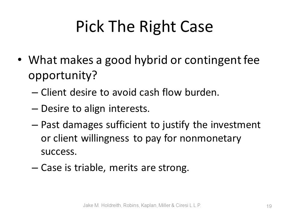 Pick The Right Case What makes a good hybrid or contingent fee opportunity.