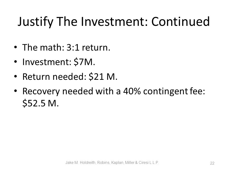 Justify The Investment: Continued The math: 3:1 return.