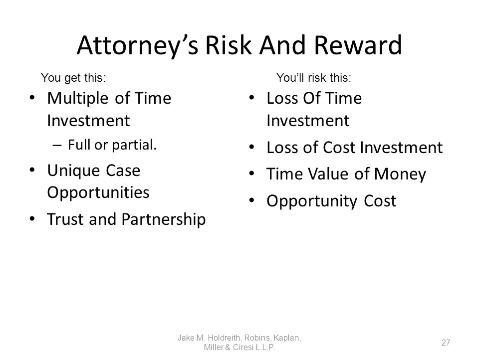 Attorney's Risk And Reward Multiple of Time Investment – Full or partial.
