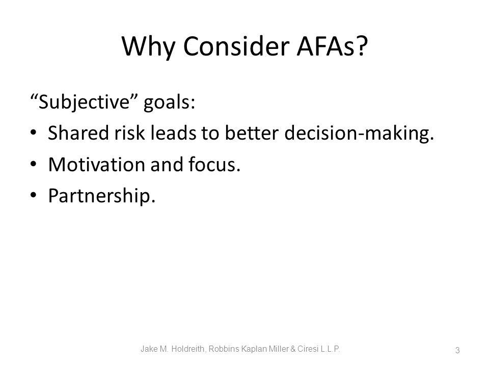 Why Consider AFAs. Subjective goals: Shared risk leads to better decision-making.
