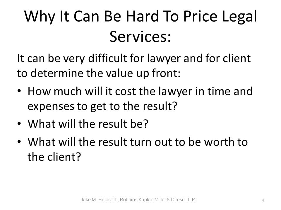 Why It Can Be Hard To Price Legal Services: It can be very difficult for lawyer and for client to determine the value up front: How much will it cost the lawyer in time and expenses to get to the result.