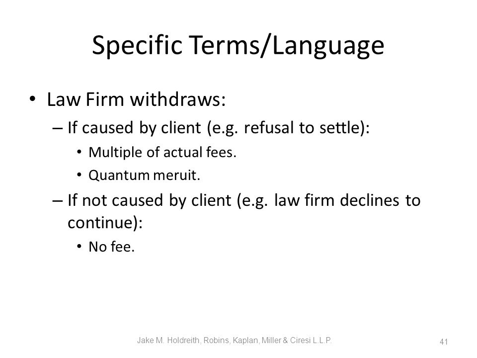 Specific Terms/Language Law Firm withdraws: – If caused by client (e.g.