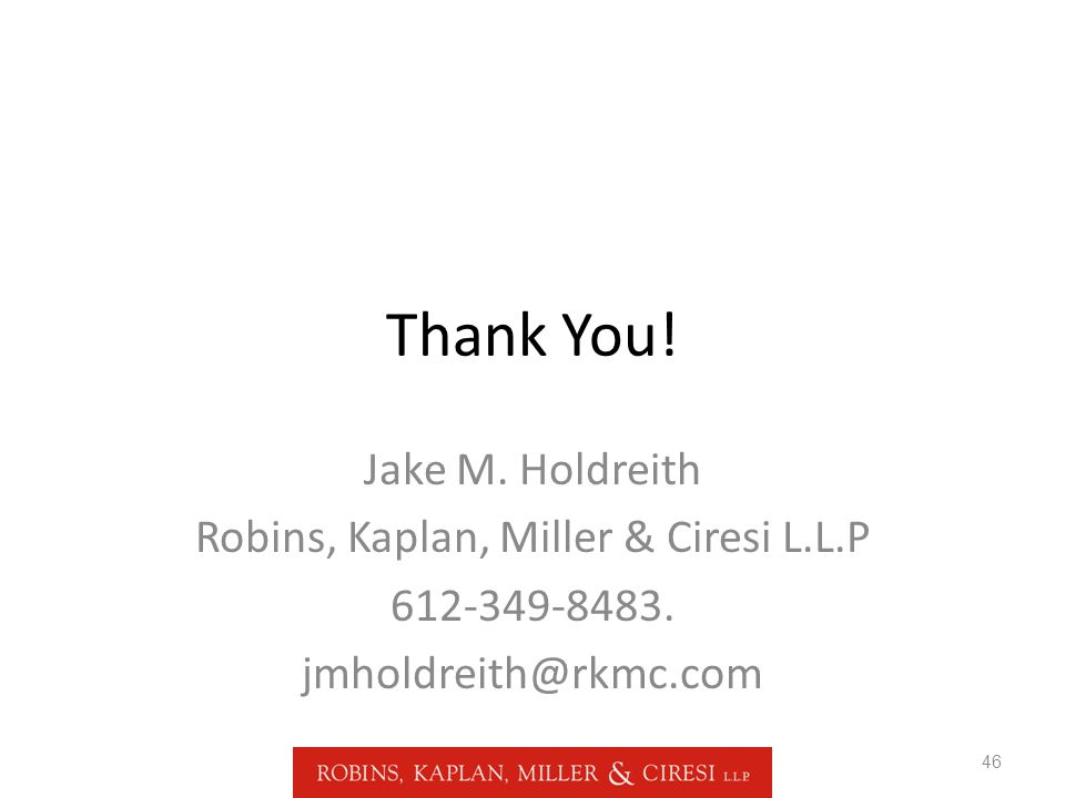Thank You. Jake M. Holdreith Robins, Kaplan, Miller & Ciresi L.L.P 612-349-8483.