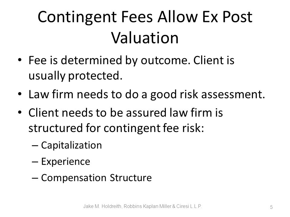 Contingent Fees Allow Ex Post Valuation Fee is determined by outcome.