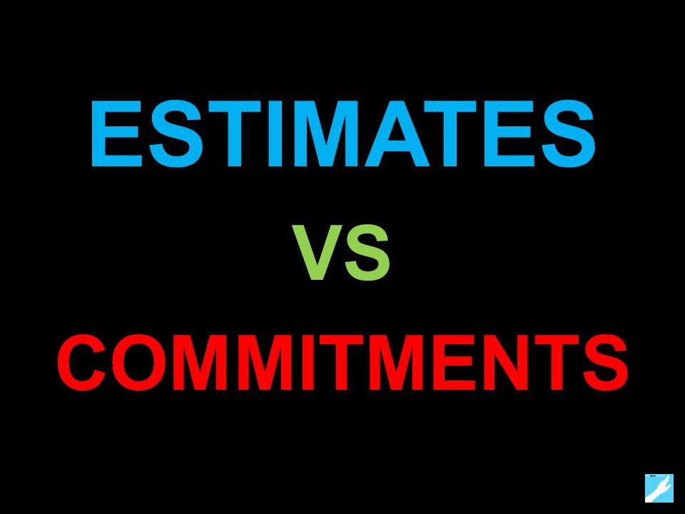 ESTIMATES VS COMMITMENTS