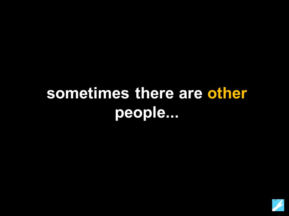 sometimes there are other people...