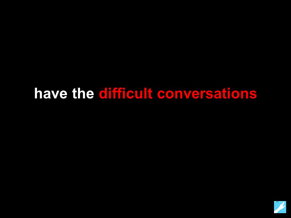 have the difficult conversations