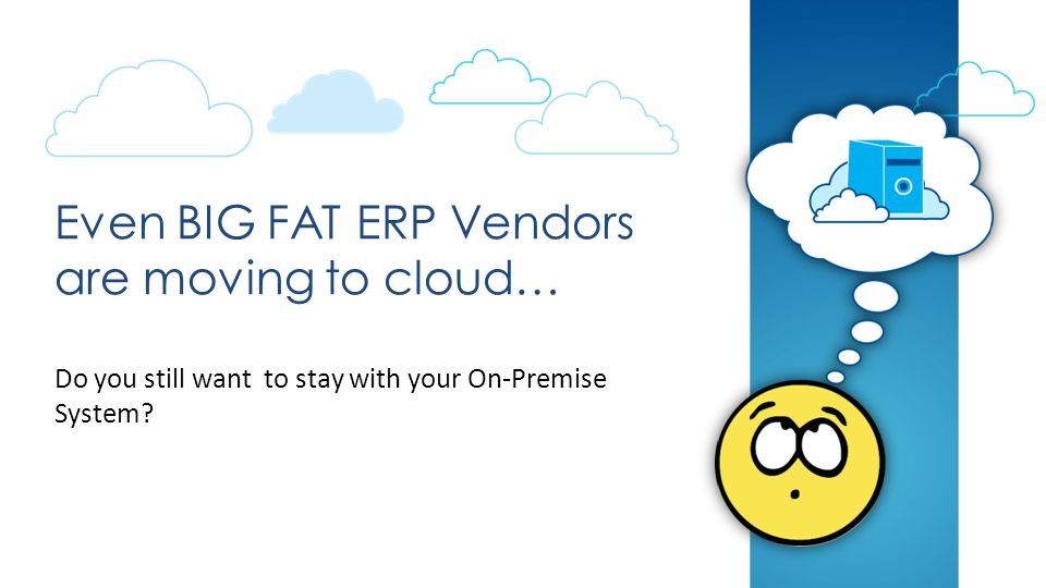 Even BIG FAT ERP Vendors are moving to cloud… Do you still want to stay with your On-Premise System?