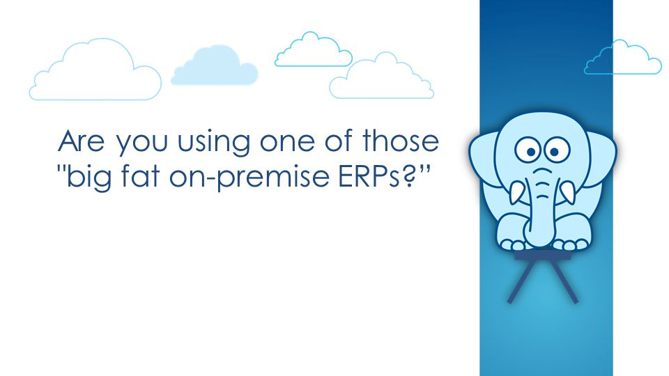 Are you using one of those big fat on-premise ERPs?