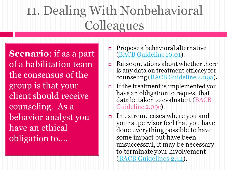 11. Dealing With Nonbehavioral Colleagues Scenario: if as a part of a habilitation team the consensus of the group is that your client should receive