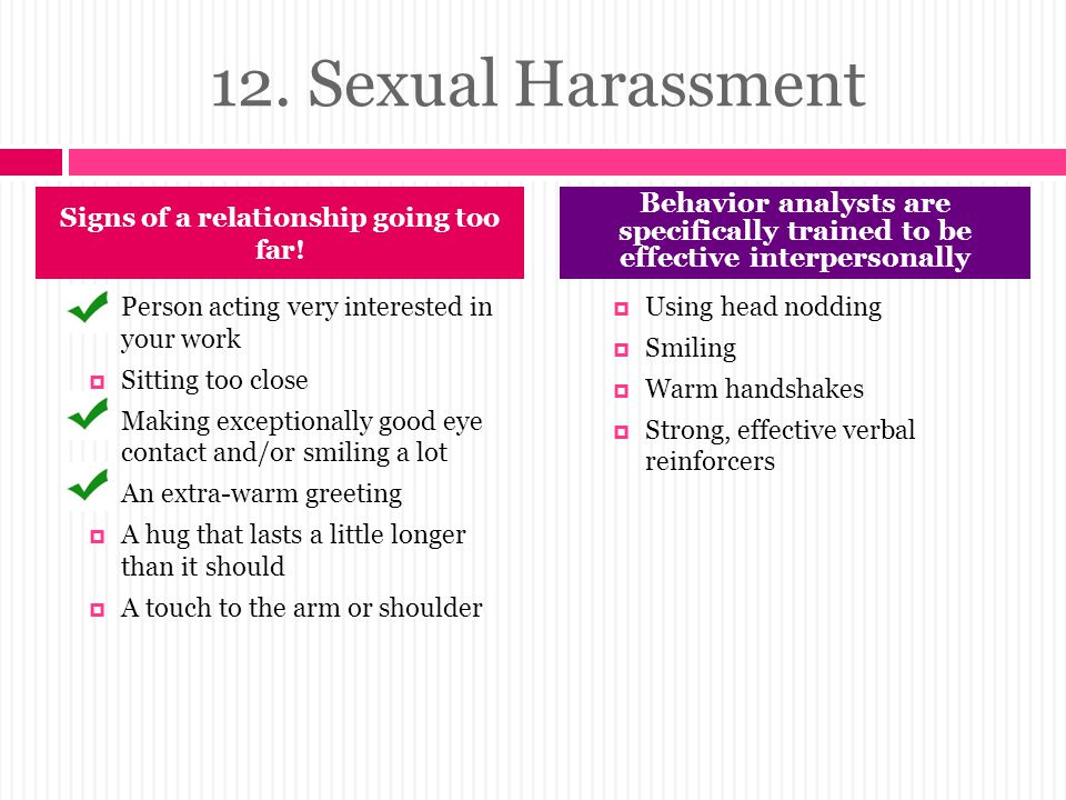 12. Sexual Harassment  Person acting very interested in your work  Sitting too close  Making exceptionally good eye contact and/or smiling a lot 