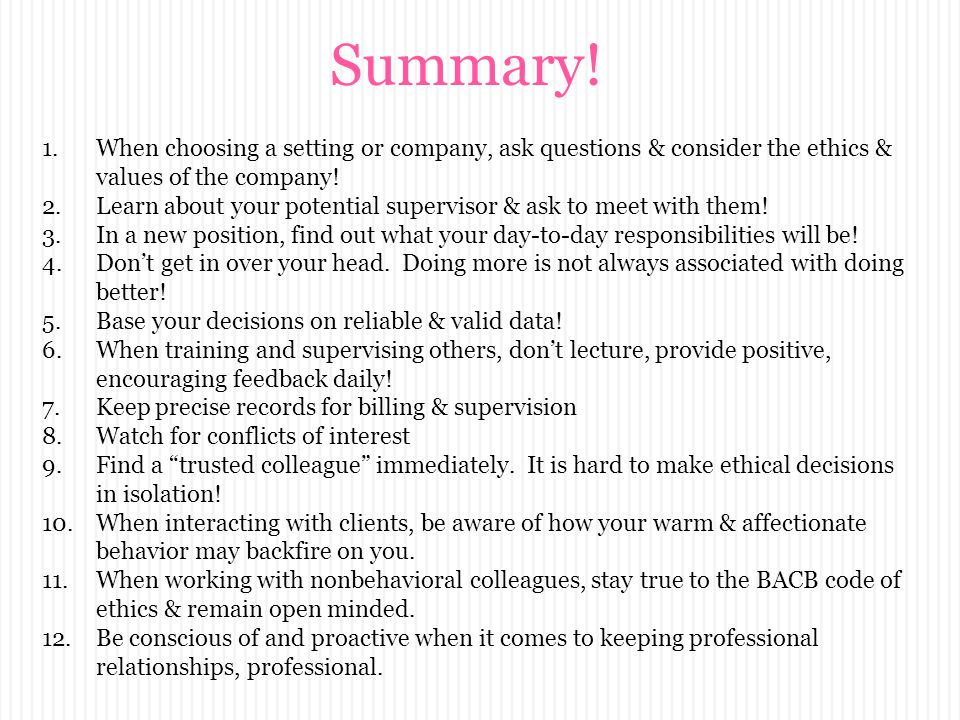Summary! 1.When choosing a setting or company, ask questions & consider the ethics & values of the company! 2.Learn about your potential supervisor &