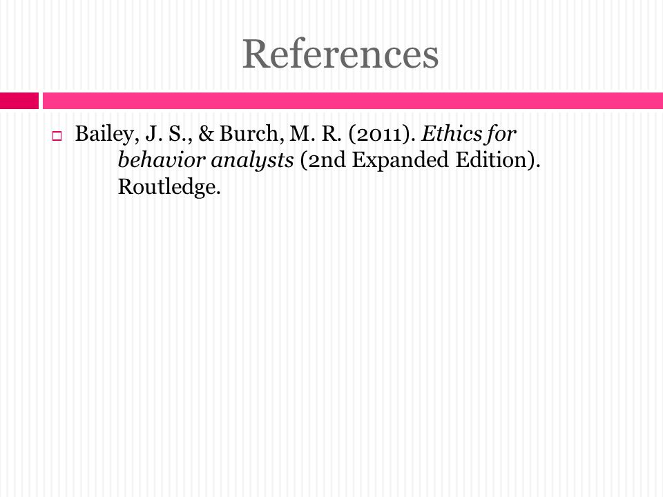 References  Bailey, J.S., & Burch, M. R. (2011).