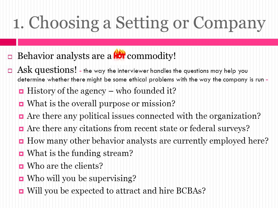 1.Choosing a Setting or Company  Behavior analysts are a commodity.