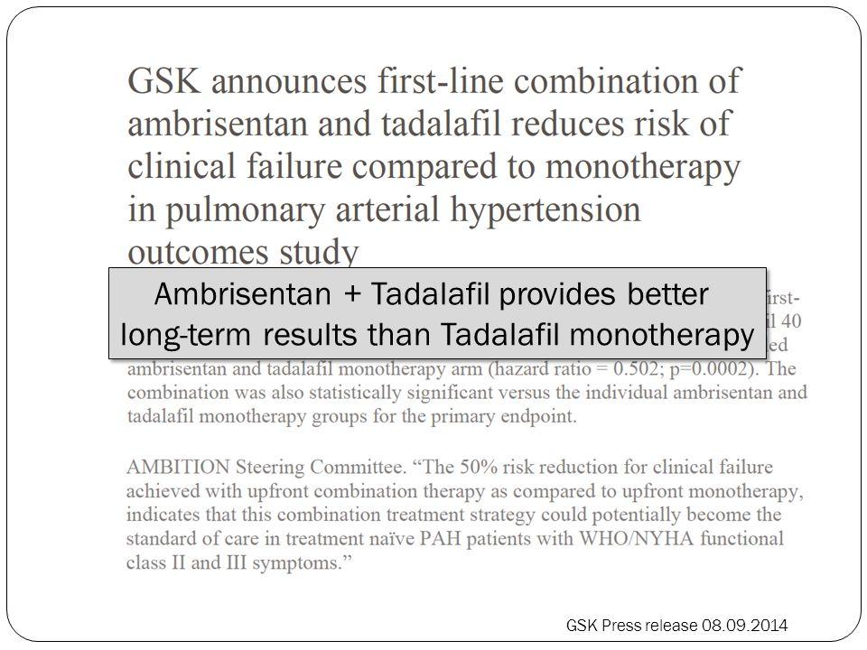 GSK Press release 08.09.2014 Ambrisentan + Tadalafil provides better long-term results than Tadalafil monotherapy Ambrisentan + Tadalafil provides bet