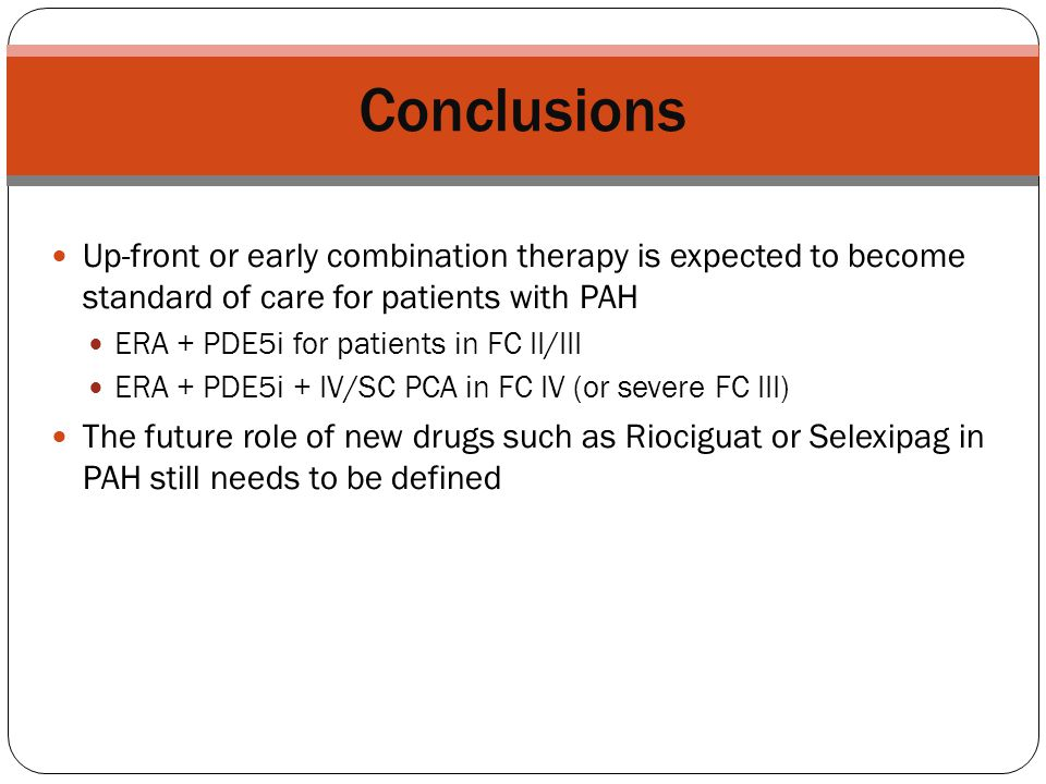 Conclusions Up-front or early combination therapy is expected to become standard of care for patients with PAH ERA + PDE5i for patients in FC II/III E