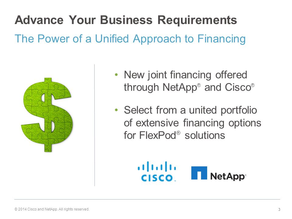 Advance Your Business Requirements New joint financing offered through NetApp ® and Cisco ® Select from a united portfolio of extensive financing opti