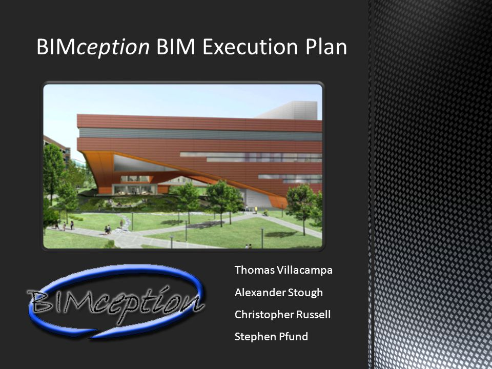 BIMception BIM Execution Plan Thomas Villacampa Alexander Stough Christopher Russell Stephen Pfund