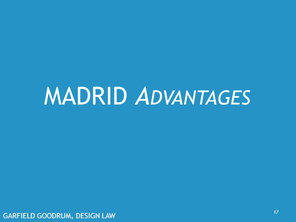 GARFIELD GOODRUM, DESIGN LAW 17 MADRID A DVANTAGES