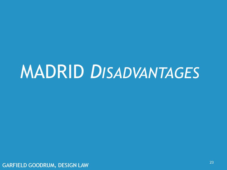 GARFIELD GOODRUM, DESIGN LAW 23 MADRID D ISADVANTAGES