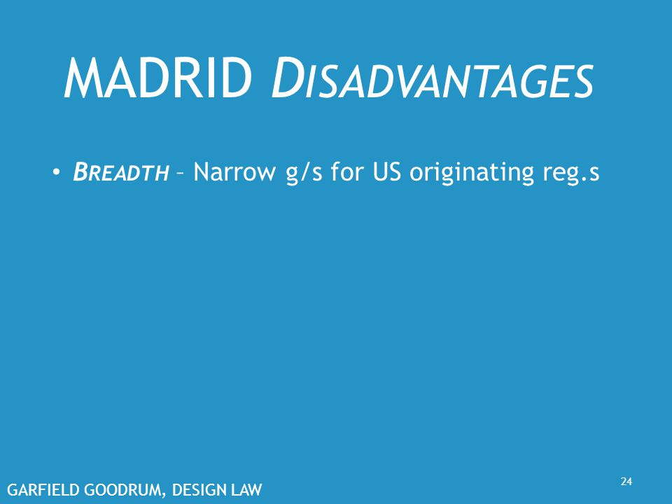GARFIELD GOODRUM, DESIGN LAW 24 MADRID D ISADVANTAGES B READTH – Narrow g/s for US originating reg.s