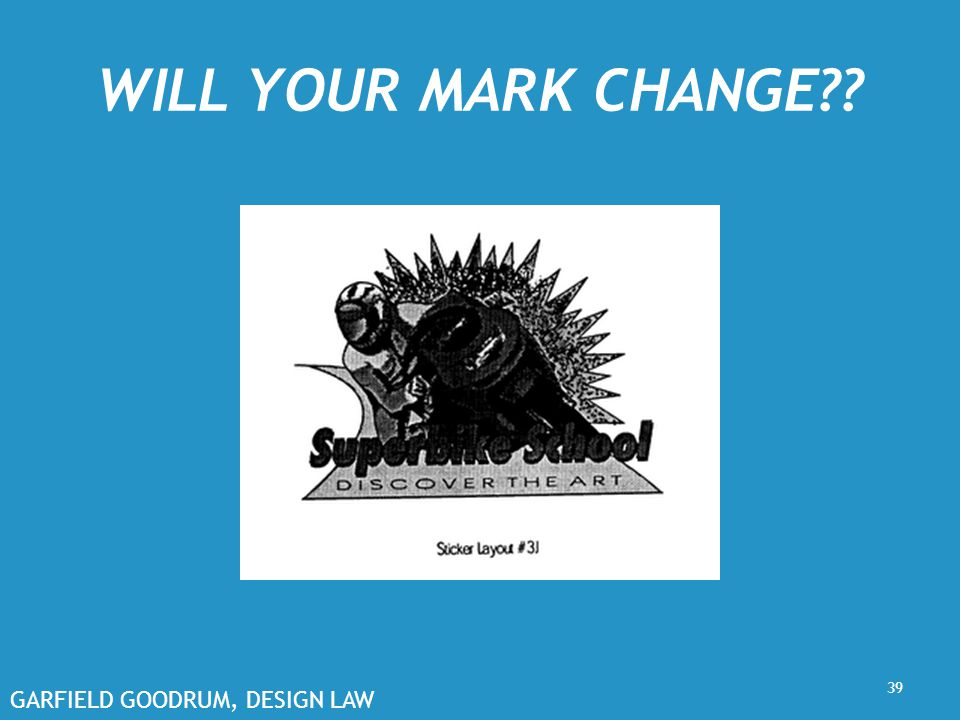 GARFIELD GOODRUM, DESIGN LAW WILL YOUR MARK CHANGE?? 39