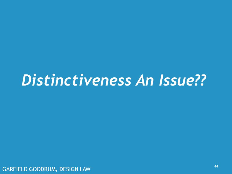 GARFIELD GOODRUM, DESIGN LAW Distinctiveness An Issue?? 44