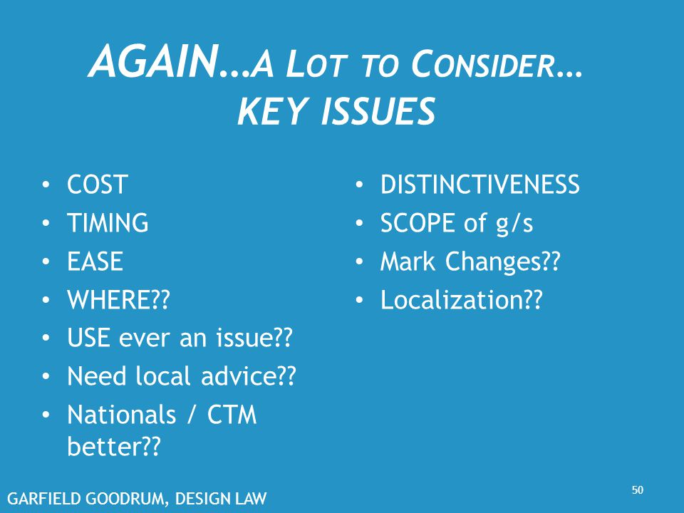 GARFIELD GOODRUM, DESIGN LAW AGAIN… A L OT TO C ONSIDER … KEY ISSUES COST TIMING EASE WHERE?.