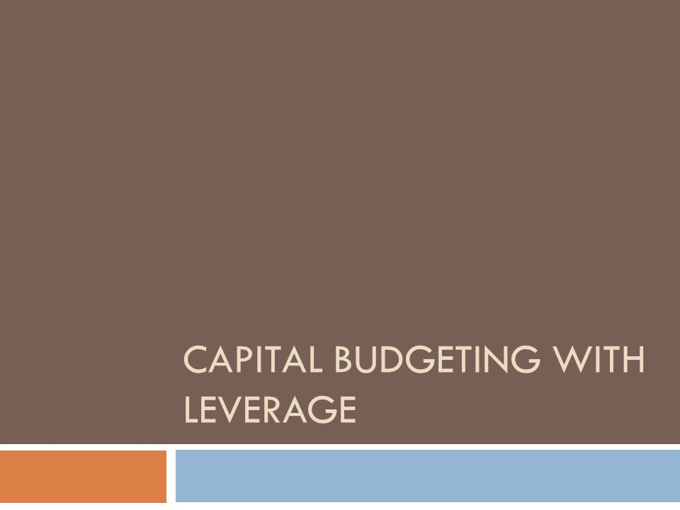 CAPITAL BUDGETING WITH LEVERAGE