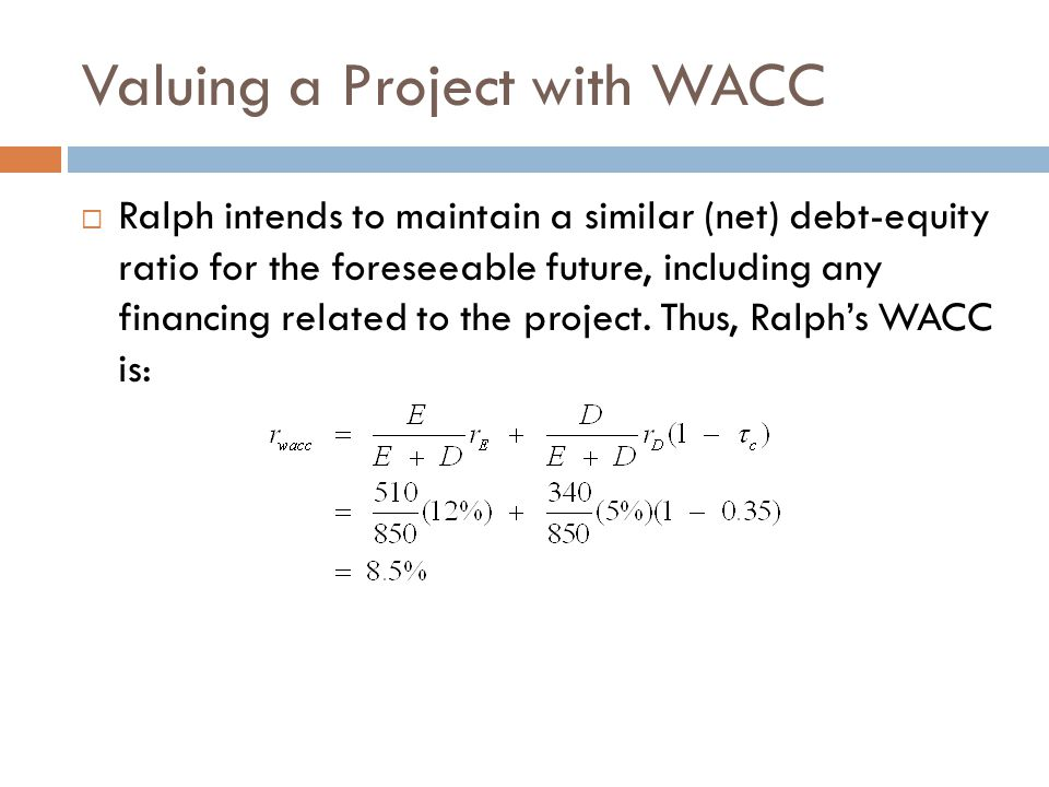 Valuing a Project with WACC  Ralph intends to maintain a similar (net) debt-equity ratio for the foreseeable future, including any financing related to the project.