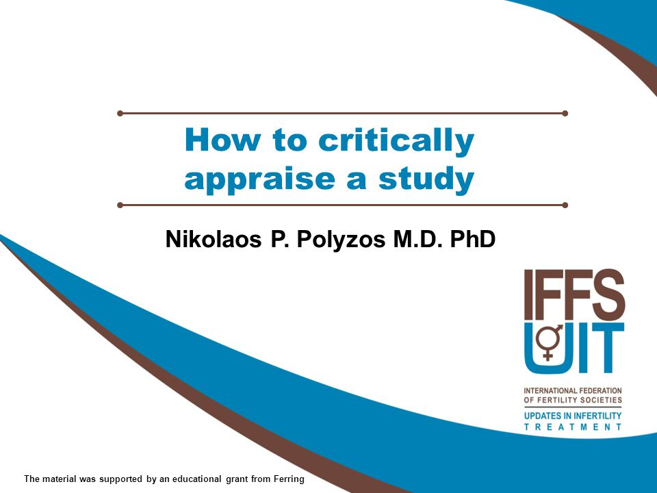 The material was supported by an educational grant from Ferring How to critically appraise a study Nikolaos P.