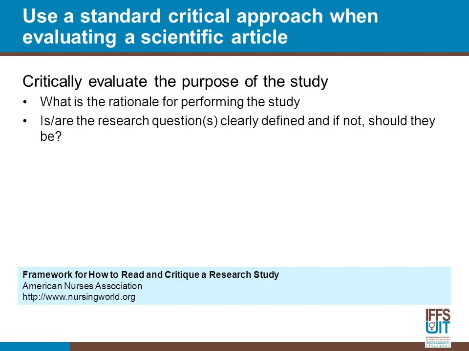 Critically evaluate the purpose of the study What is the rationale for performing the study Is/are the research question(s) clearly defined and if not, should they be.